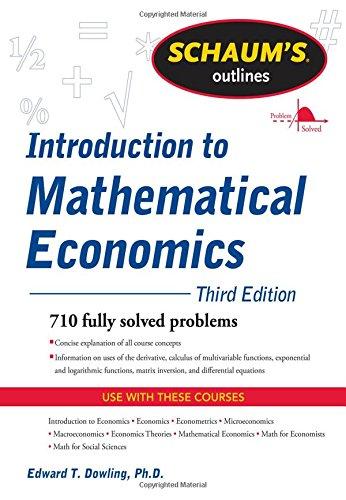 Schaum's Outline of Introduction to Mathematical Economics, 3rd Edition (Schaum's Outline Series)